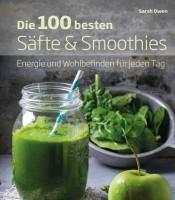 Die 100 besten Säfte & Smoothies - Sarah Owen
